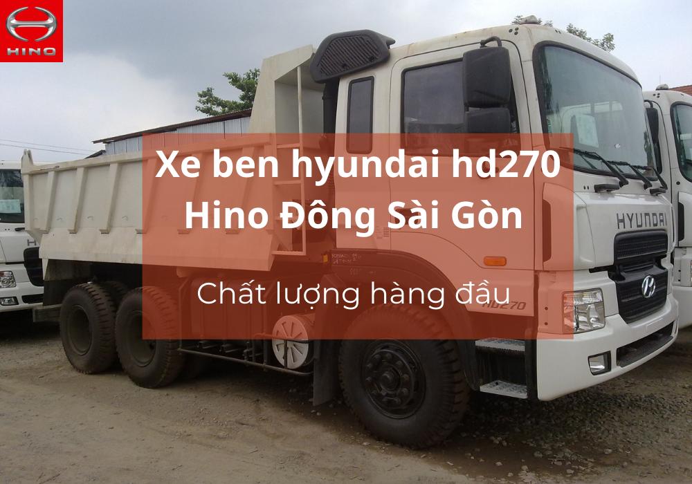Xe ben hyundai hd270 Hino Đông Sài Gòn uy tín và an toàn
